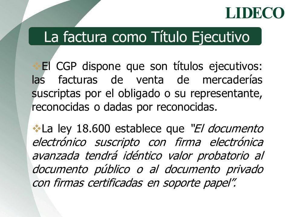 La factura como Título Ejecutivo El CGP dispone que son títulos ejecutivos: las facturas de venta de mercaderías suscriptas por el obligado o su repre