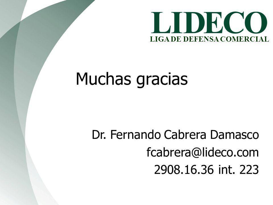 Muchas gracias Dr. Fernando Cabrera Damasco fcabrera@lideco.com 2908.16.36 int. 223 LIGA DE DEFENSA COMERCIAL