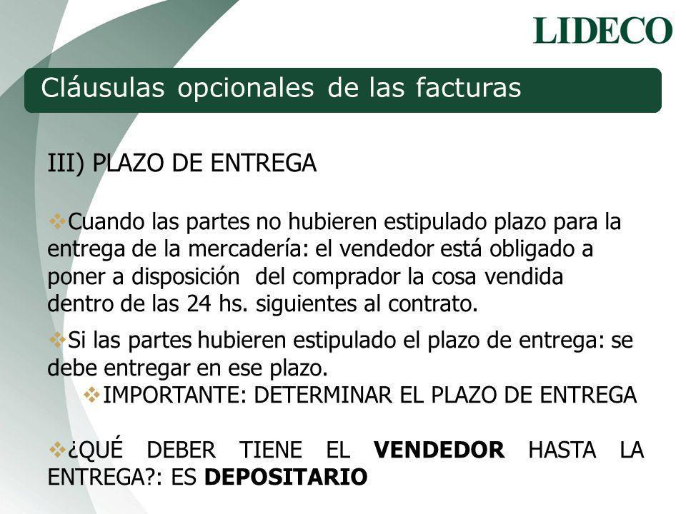 III) PLAZO DE ENTREGA Cuando las partes no hubieren estipulado plazo para la entrega de la mercadería: el vendedor está obligado a poner a disposición