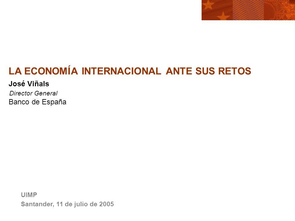 LA ECONOM Í A INTERNACIONAL ANTE SUS RETOS José Viñals Director General Banco de España UIMP Santander, 11 de julio de 2005