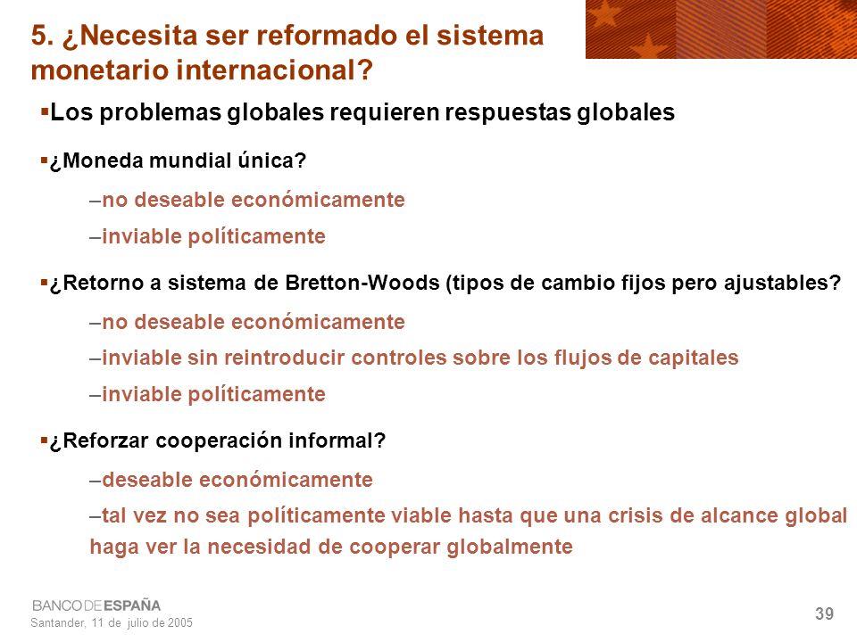 Santander, 11 de julio de 2005 39 5. ¿Necesita ser reformado el sistema monetario internacional.