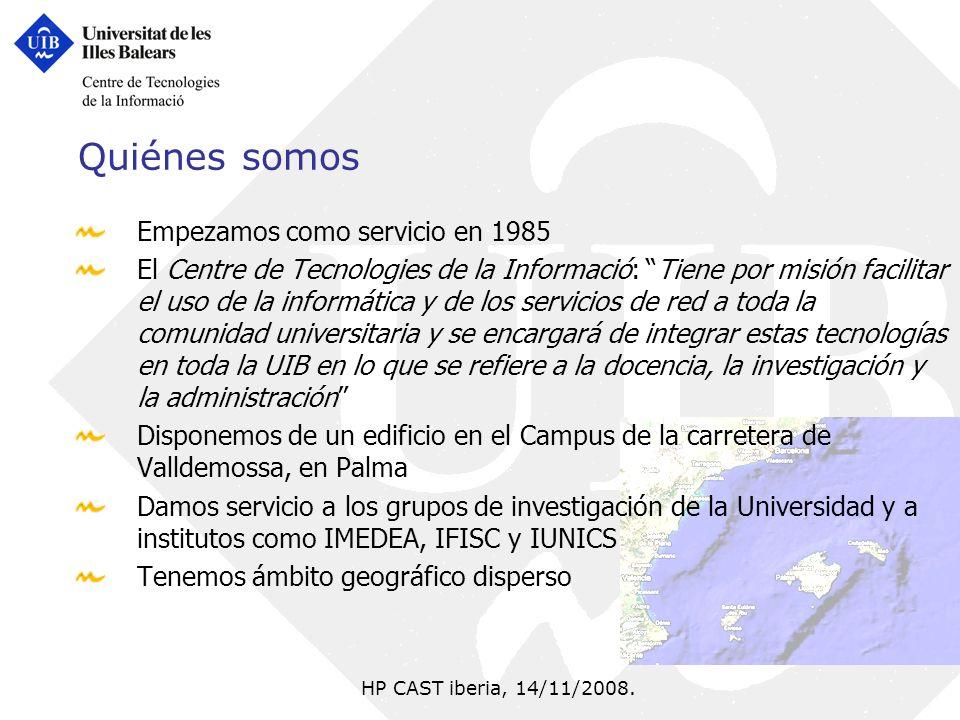 HP CAST iberia, 14/11/2008. Quiénes somos Empezamos como servicio en 1985 El Centre de Tecnologies de la Informació: Tiene por misión facilitar el uso