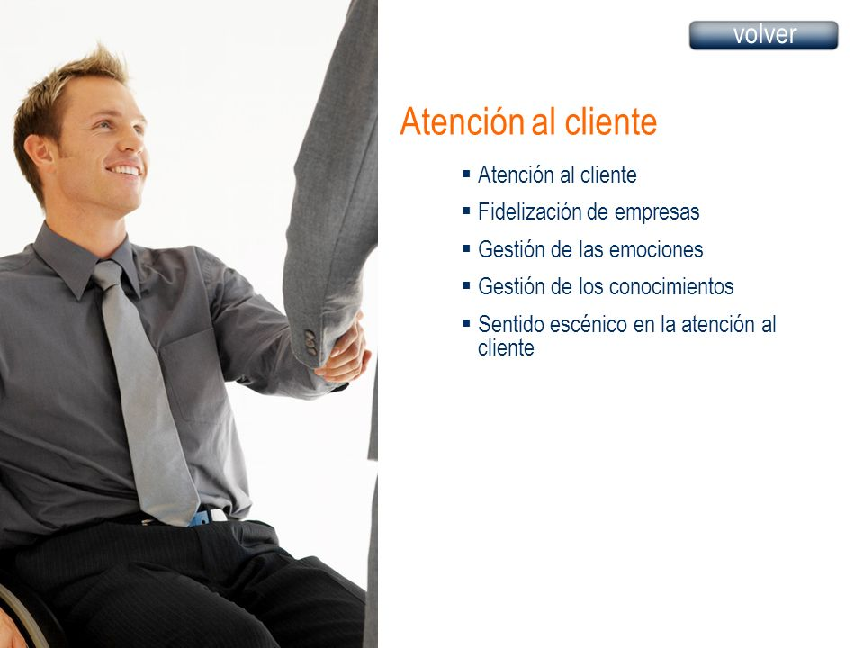 Atención al cliente Fidelización de empresas Gestión de las emociones Gestión de los conocimientos Sentido escénico en la atención al cliente volver