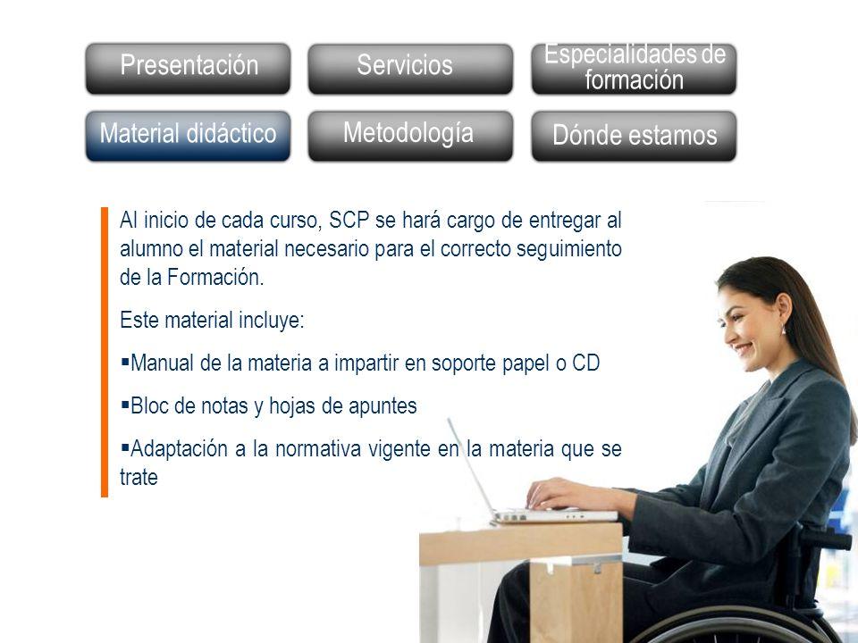 Presentación Material didáctico Actividades Dónde estamos Al inicio de cada curso, SCP se hará cargo de entregar al alumno el material necesario para