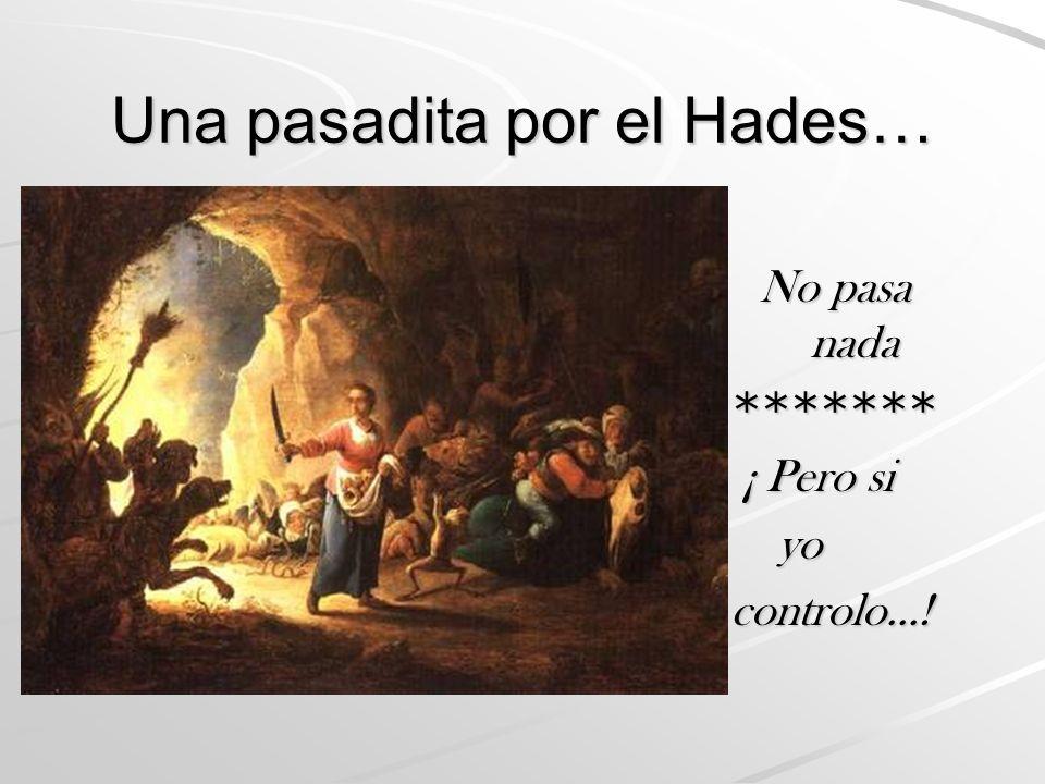 Una pasadita por el Hades… No pasa nada ******* ¡ Pero si ¡ Pero si yo yocontrolo...!