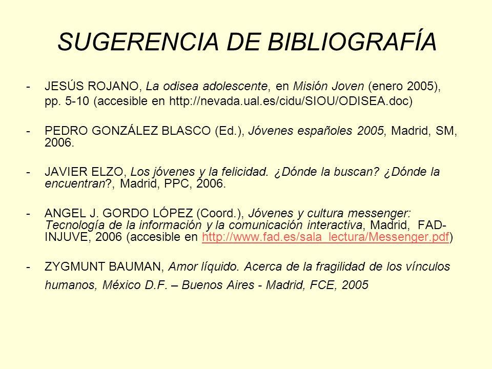 SUGERENCIA DE BIBLIOGRAFÍA -JESÚS ROJANO, La odisea adolescente, en Misión Joven (enero 2005), pp. 5-10 (accesible en http://nevada.ual.es/cidu/SIOU/O
