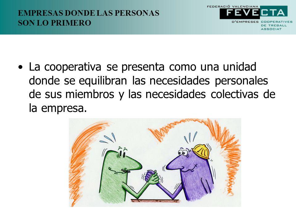 EMPRESAS DONDE LAS PERSONAS SON LO PRIMERO La cooperativa se presenta como una unidad donde se equilibran las necesidades personales de sus miembros y