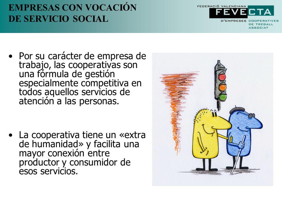 EMPRESAS CON VOCACIÓN DE SERVICIO SOCIAL Por su carácter de empresa de trabajo, las cooperativas son una fórmula de gestión especialmente competitiva