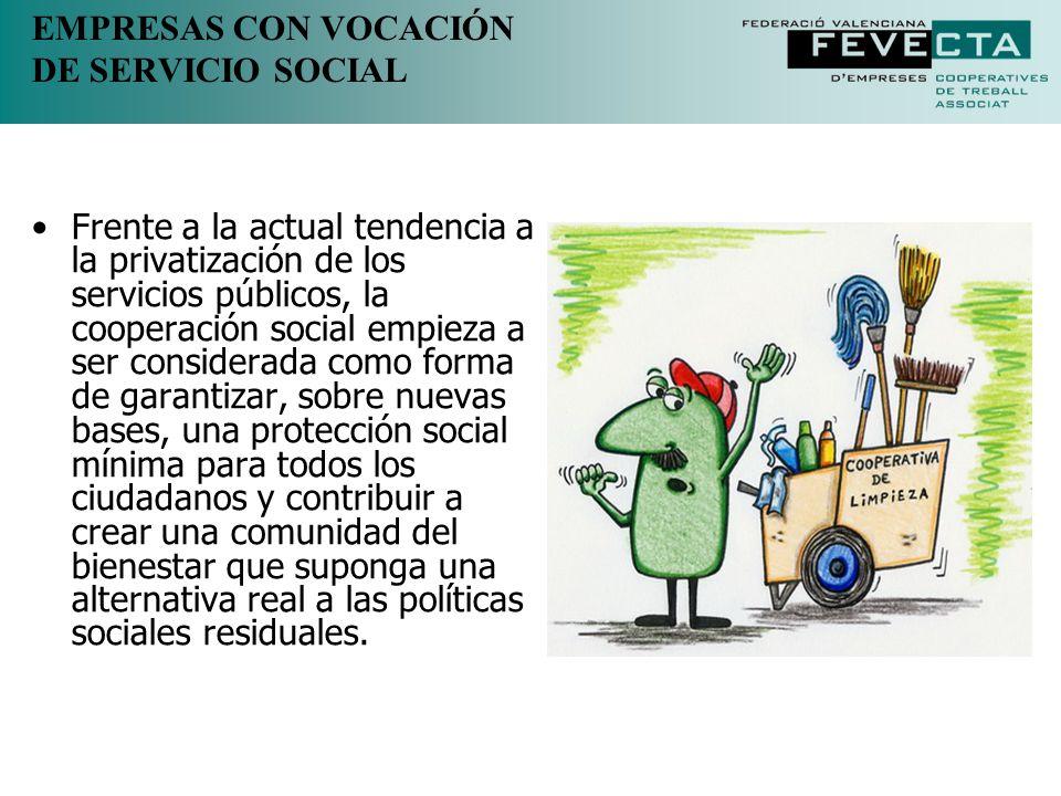 EMPRESAS CON VOCACIÓN DE SERVICIO SOCIAL Frente a la actual tendencia a la privatización de los servicios públicos, la cooperación social empieza a se