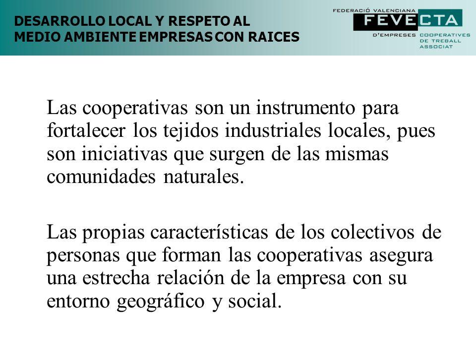 DESARROLLO LOCAL Y RESPETO AL MEDIO AMBIENTE EMPRESAS CON RAICES Las cooperativas son un instrumento para fortalecer los tejidos industriales locales,