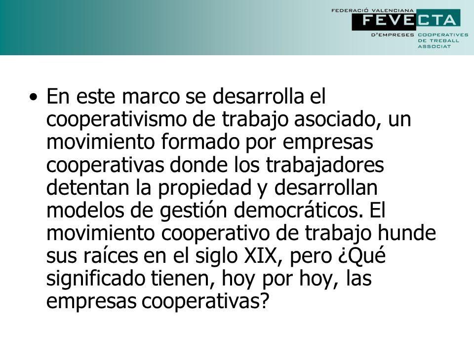 En este marco se desarrolla el cooperativismo de trabajo asociado, un movimiento formado por empresas cooperativas donde los trabajadores detentan la