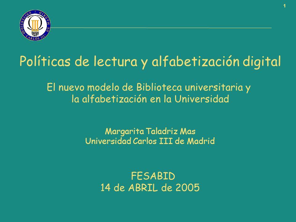 1 Políticas de lectura y alfabetización digital El nuevo modelo de Biblioteca universitaria y la alfabetización en la Universidad Margarita Taladriz M