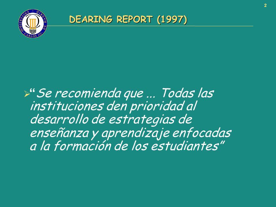 2 DEARING REPORT (1997) DEARING REPORT (1997) Se recomienda que... Todas las instituciones den prioridad al desarrollo de estrategias de enseñanza y a