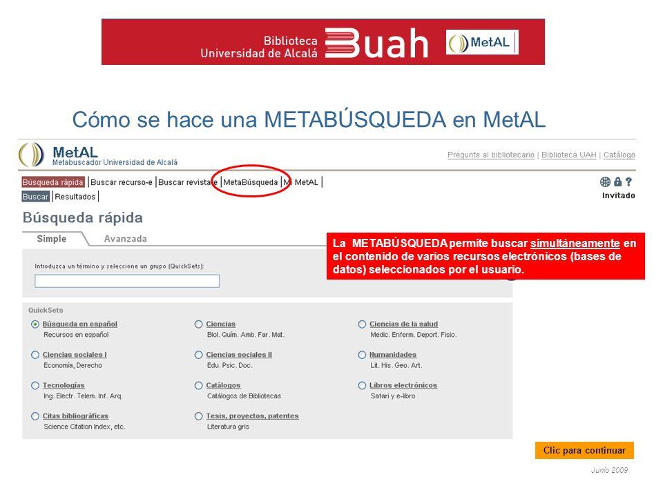 Junio 2009 Cómo se hace una METABÚSQUEDA en MetAL La METABÚSQUEDA permite buscar simultáneamente en el contenido de varios recursos electrónicos (bases de datos) seleccionados por el usuario.