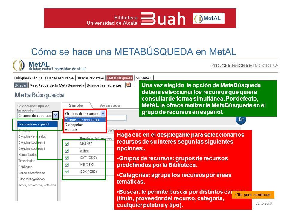 Junio 2009 Cómo se hace una METABÚSQUEDA en MetAL Una vez elegida la opción de MetaBúsqueda deberá seleccionar los recursos que quiere consultar de forma simultánea.