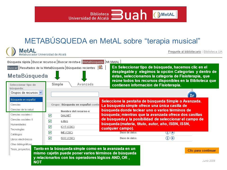 Junio 2009 METABÚSQUEDA en MetAL sobre terapia musical En Seleccionar tipo de búsqueda, hacemos clic en el desplegable y elegimos la opción Categorías y dentro de éstas, seleccionamos la categoría de Fisioterapia, que reúne todos los recursos disponibles en la Biblioteca que contienen información de Fisioterapia.