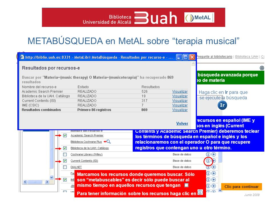 Junio 2009 METABÚSQUEDA en MetAL sobre terapia musical Seleccionamos la opción de búsqueda avanzada porque queremos buscar en el campo de materia Marcamos los recursos donde queremos buscar.