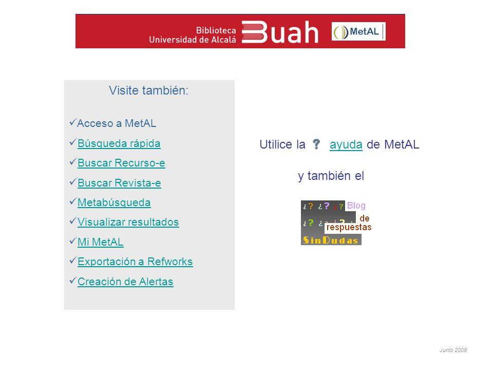 Junio 2009 Visite también: Acceso a MetAL Búsqueda rápida Buscar Recurso-e Buscar Revista-e Metabúsqueda Visualizar resultados Mi MetAL Exportación a Refworks Creación de Alertas Utilice la ayuda de MetALayuda y también el