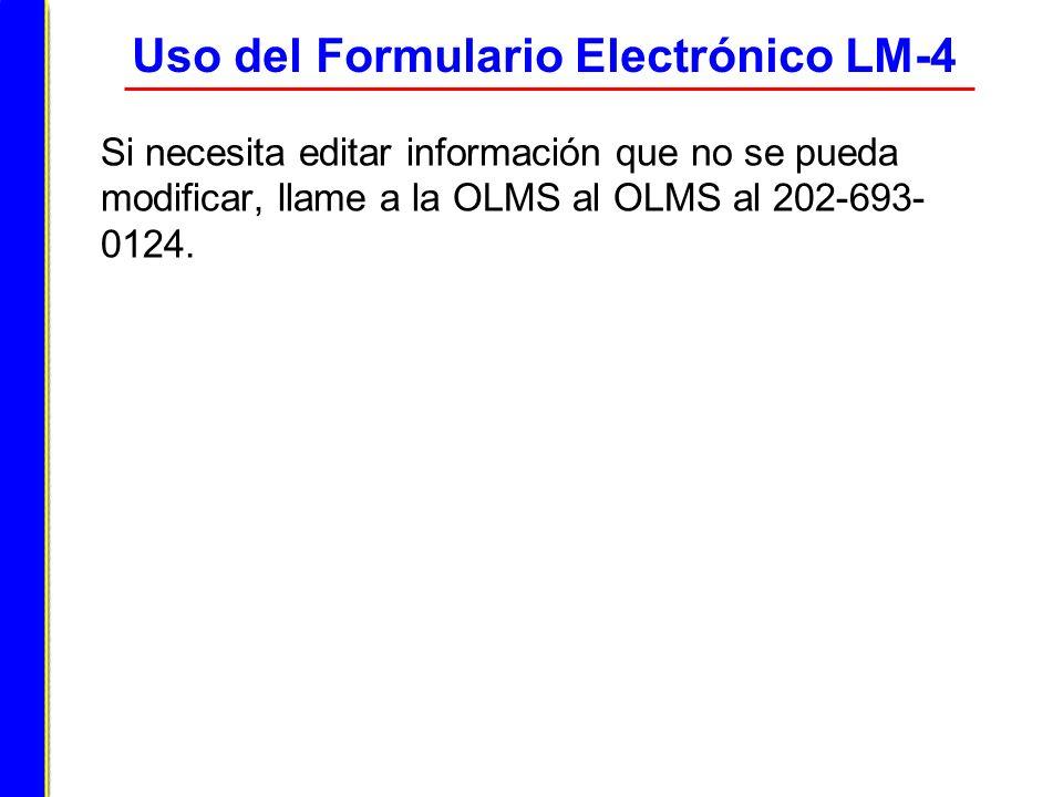 Si necesita editar información que no se pueda modificar, llame a la OLMS al OLMS al 202-693- 0124. Uso del Formulario Electrónico LM-4