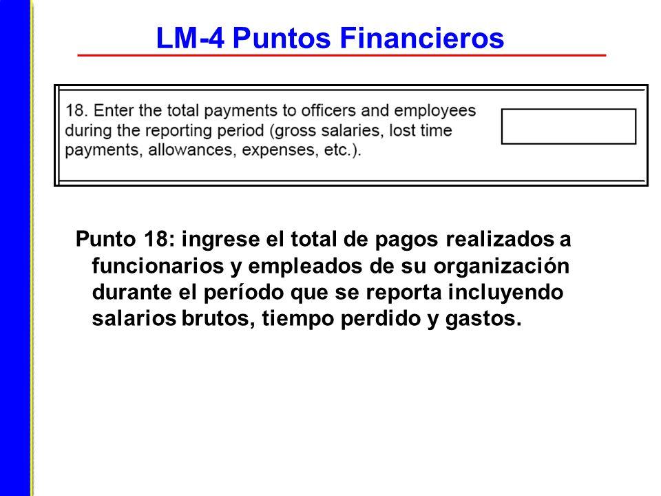 LM-4 Puntos Financieros Punto 18: ingrese el total de pagos realizados a funcionarios y empleados de su organización durante el período que se reporta