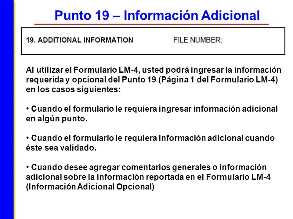 Punto 19 – Información Adicional Al utilizar el Formulario LM-4, usted podrá ingresar la información requerida y opcional del Punto 19 (Página 1 del F