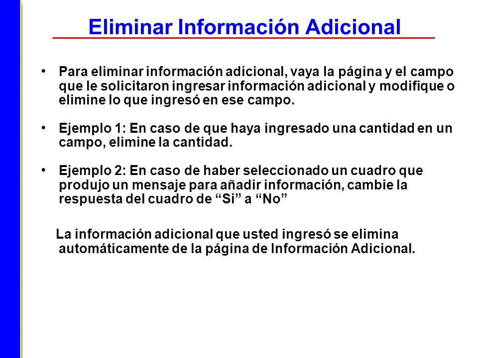 Eliminar Información Adicional Para eliminar información adicional, vaya la página y el campo que le solicitaron ingresar información adicional y modi