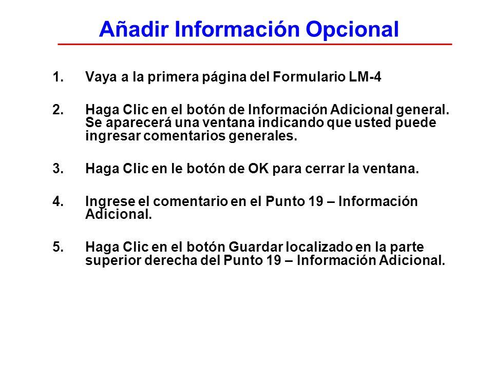Añadir Información Opcional 1.Vaya a la primera página del Formulario LM-4 2. Haga Clic en el botón de Información Adicional general. Se aparecerá una