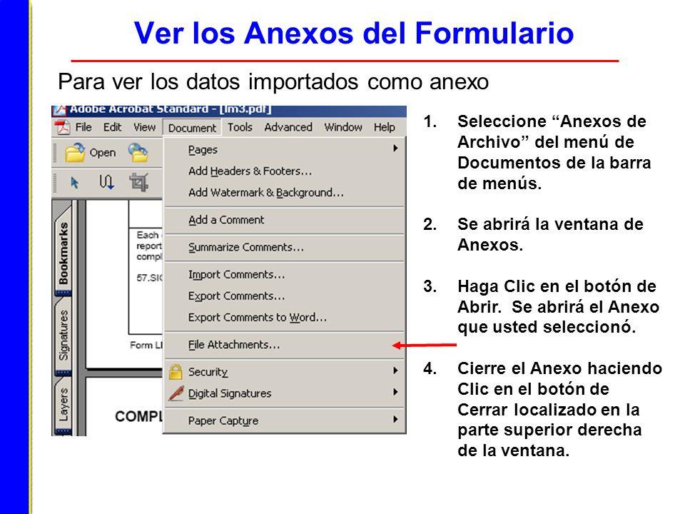 Ver los Anexos del Formulario Para ver los datos importados como anexo 1.Seleccione Anexos de Archivo del menú de Documentos de la barra de menús. 2.S