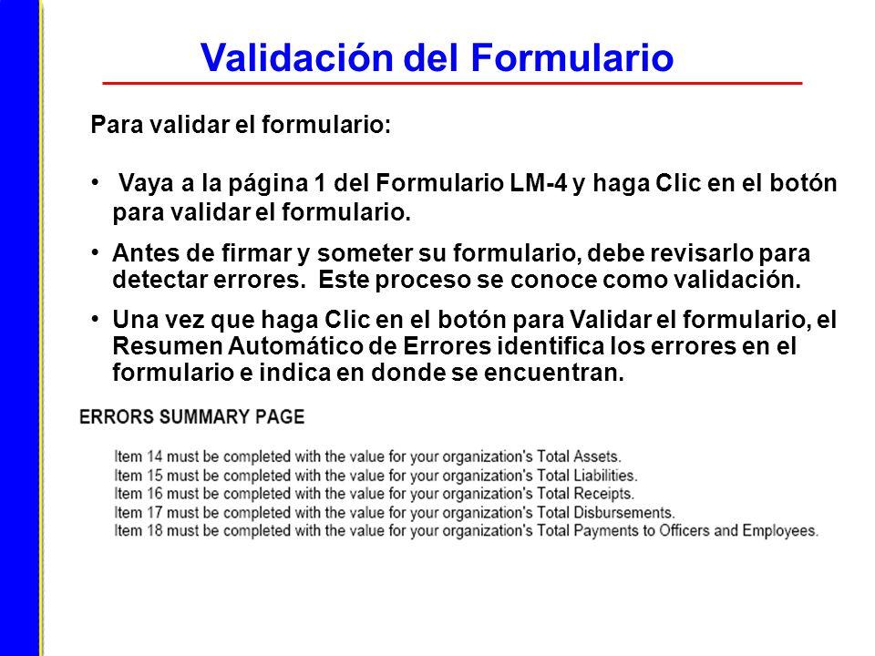 Validación del Formulario Para validar el formulario: Vaya a la página 1 del Formulario LM-4 y haga Clic en el botón para validar el formulario. Antes