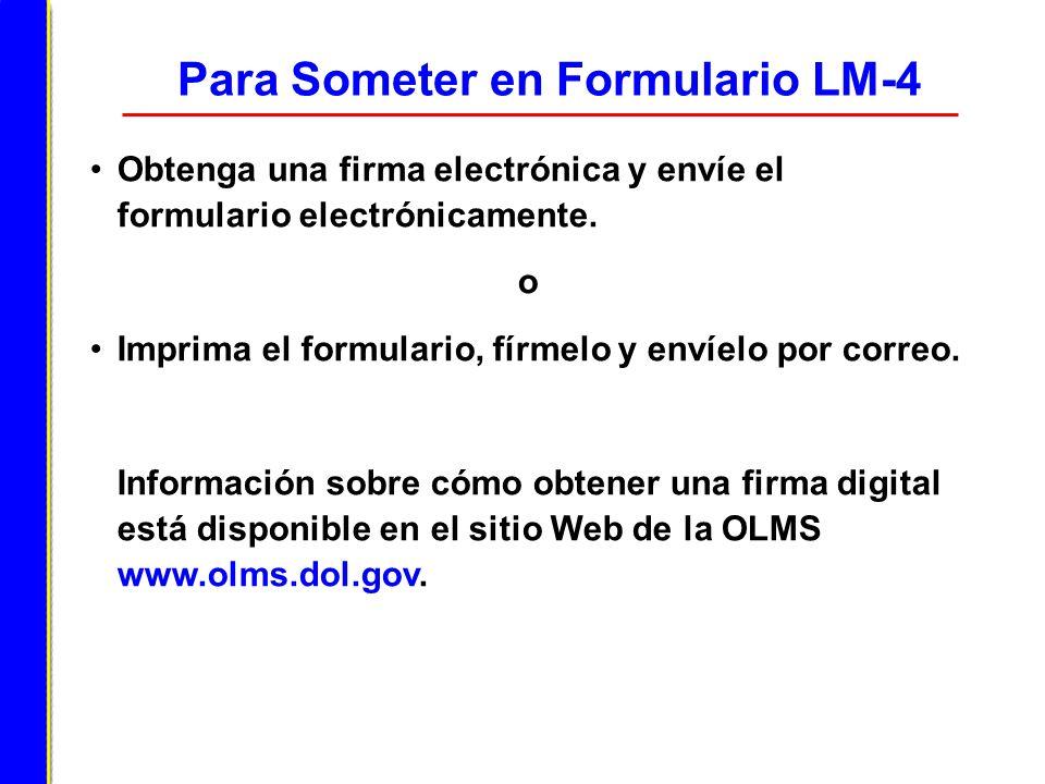 Para Someter en Formulario LM-4 Obtenga una firma electrónica y envíe el formulario electrónicamente. o Imprima el formulario, fírmelo y envíelo por c