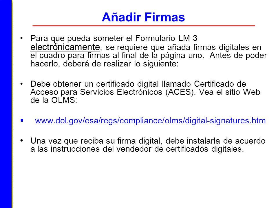 Añadir Firmas Para que pueda someter el Formulario LM-3 electrónicamente, se requiere que añada firmas digitales en el cuadro para firmas al final de