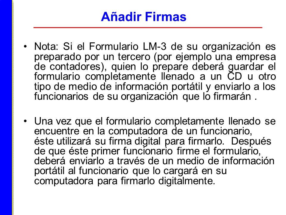 Añadir Firmas Nota: Si el Formulario LM-3 de su organización es preparado por un tercero (por ejemplo una empresa de contadores), quien lo prepare deb