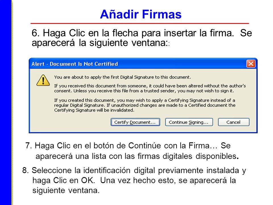 Añadir Firmas 6. Haga Clic en la flecha para insertar la firma. Se aparecerá la siguiente ventana: : 7. Haga Clic en el botón de Continúe con la Firma