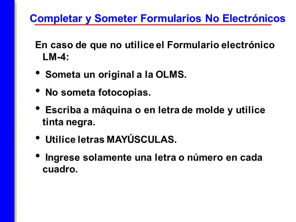 Completar y Someter Formularios No Electrónicos En caso de que no utilice el Formulario electrónico LM-4: Someta un original a la OLMS. No someta foto