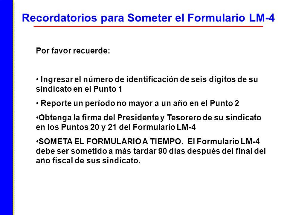 Recordatorios para Someter el Formulario LM-4 Por favor recuerde: Ingresar el número de identificación de seis dígitos de su sindicato en el Punto 1 R