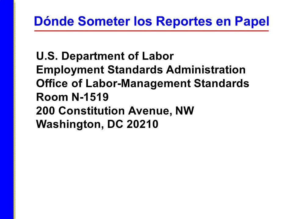 Dónde Someter los Reportes en Papel U.S. Department of Labor Employment Standards Administration Office of Labor-Management Standards Room N-1519 200