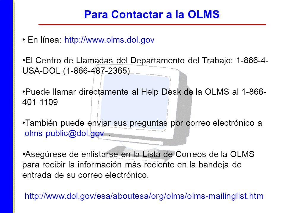 Para Contactar a la OLMS En línea: http://www.olms.dol.gov El Centro de Llamadas del Departamento del Trabajo: 1-866-4- USA-DOL (1-866-487-2365) Puede