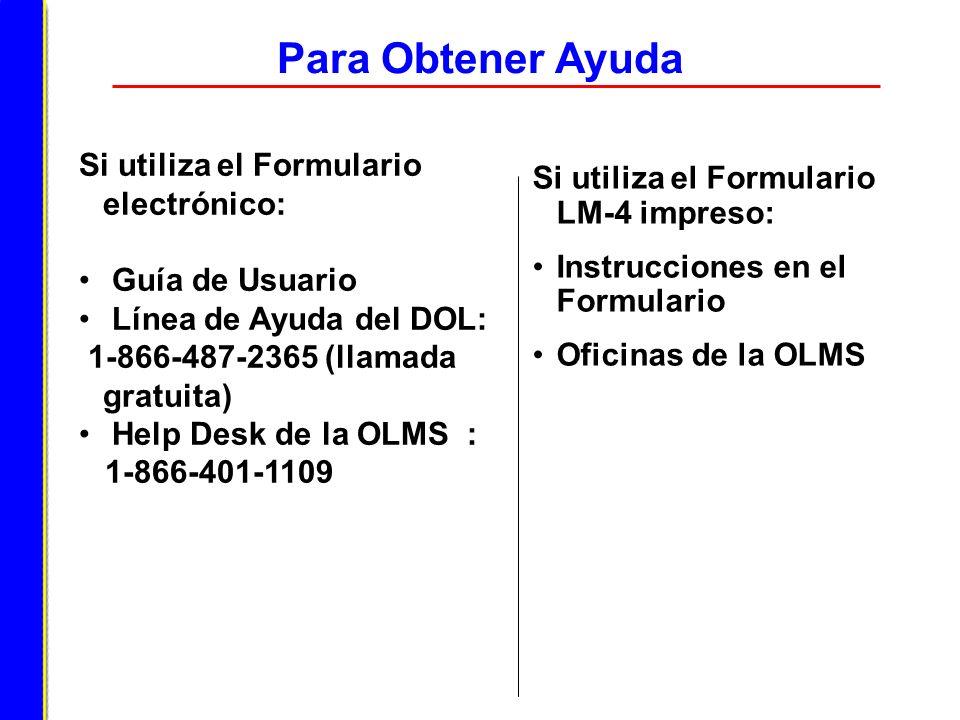 Para Obtener Ayuda Si utiliza el Formulario electrónico: Guía de Usuario Línea de Ayuda del DOL: 1-866-487-2365 (llamada gratuita) Help Desk de la OLM