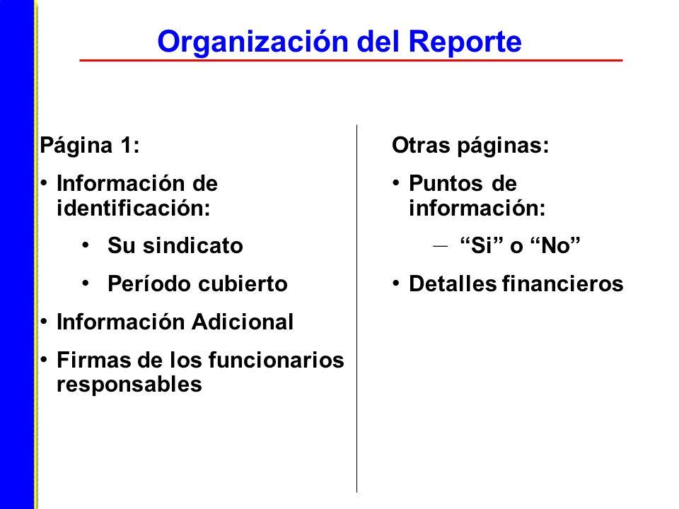 Organización del Reporte Página 1: Información de identificación: Su sindicato Período cubierto Información Adicional Firmas de los funcionarios respo