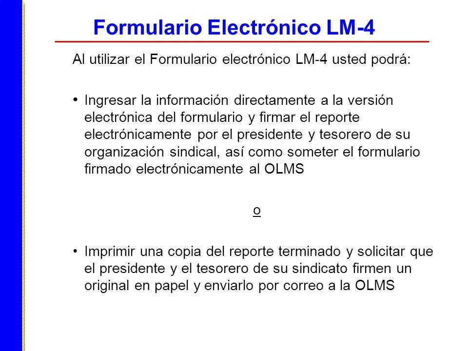 Formulario Electrónico LM-4 Al utilizar el Formulario electrónico LM-4 usted podrá: Ingresar la información directamente a la versión electrónica del