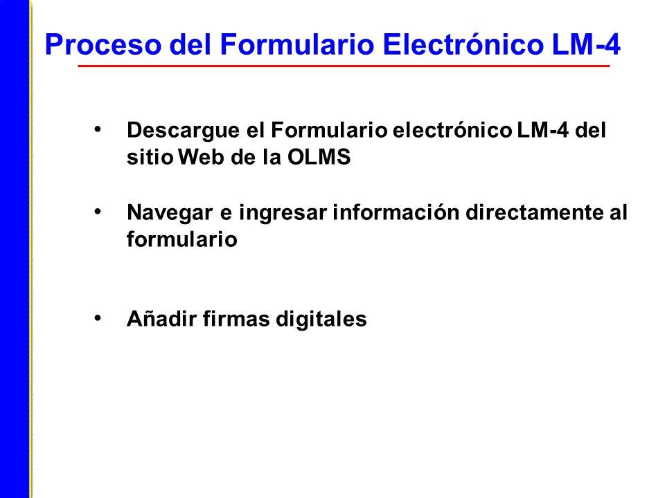 Proceso del Formulario Electrónico LM-4 Descargue el Formulario electrónico LM-4 del sitio Web de la OLMS Navegar e ingresar información directamente