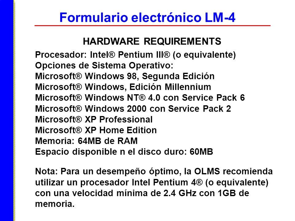 Formulario electrónico LM-4 HARDWARE REQUIREMENTS Procesador: Intel® Pentium III® (o equivalente) Opciones de Sistema Operativo: Microsoft® Windows 98