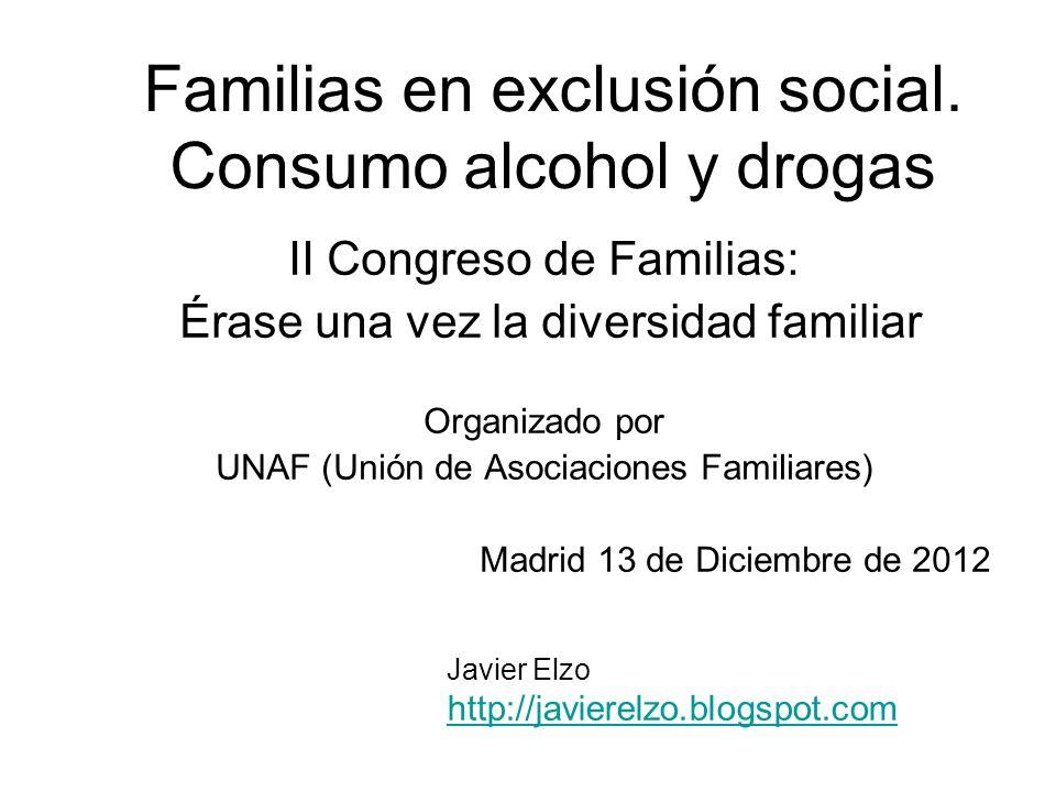 Familias en exclusión social. Consumo alcohol y drogas II Congreso de Familias: Érase una vez la diversidad familiar Organizado por UNAF (Unión de Aso