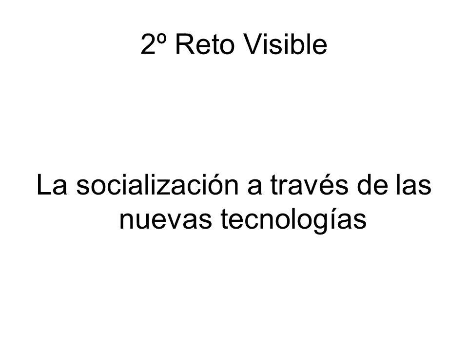 2º Reto Visible La socialización a través de las nuevas tecnologías