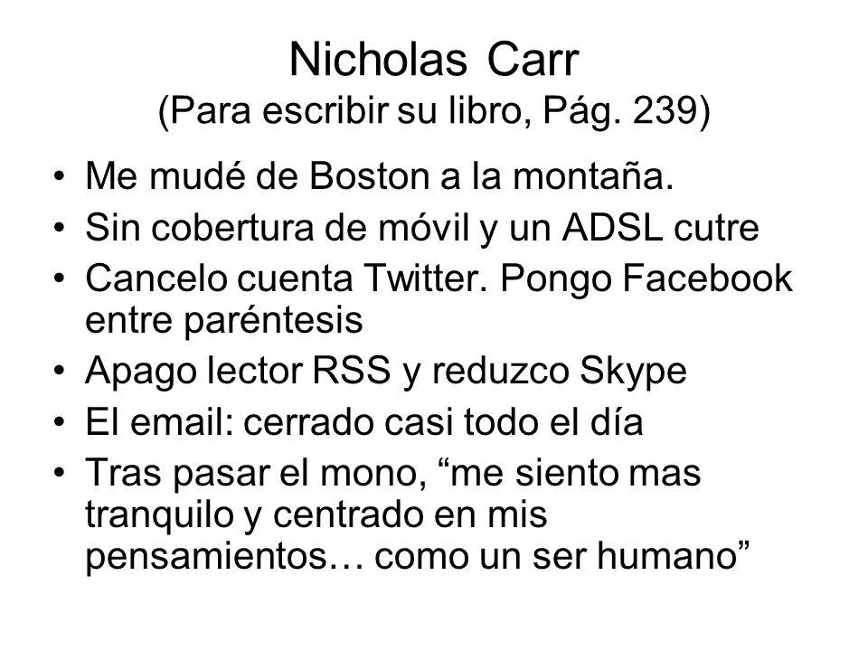 Nicholas Carr (Para escribir su libro, Pág. 239) Me mudé de Boston a la montaña. Sin cobertura de móvil y un ADSL cutre Cancelo cuenta Twitter. Pongo