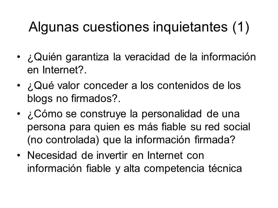Algunas cuestiones inquietantes (1) ¿Quién garantiza la veracidad de la información en Internet?. ¿Qué valor conceder a los contenidos de los blogs no