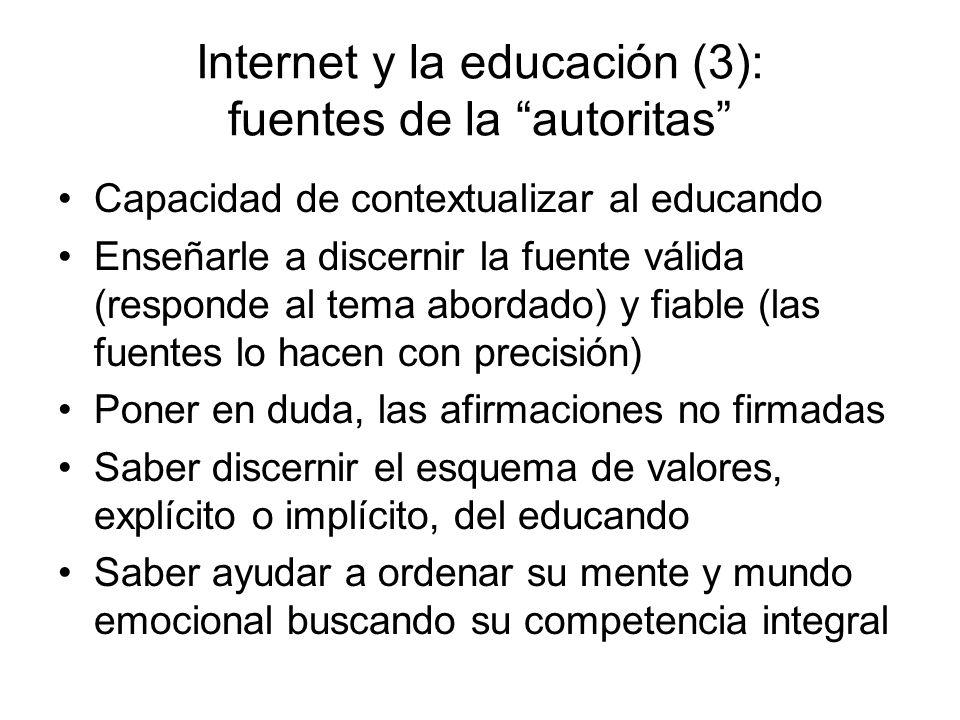 Internet y la educación (3): fuentes de la autoritas Capacidad de contextualizar al educando Enseñarle a discernir la fuente válida (responde al tema