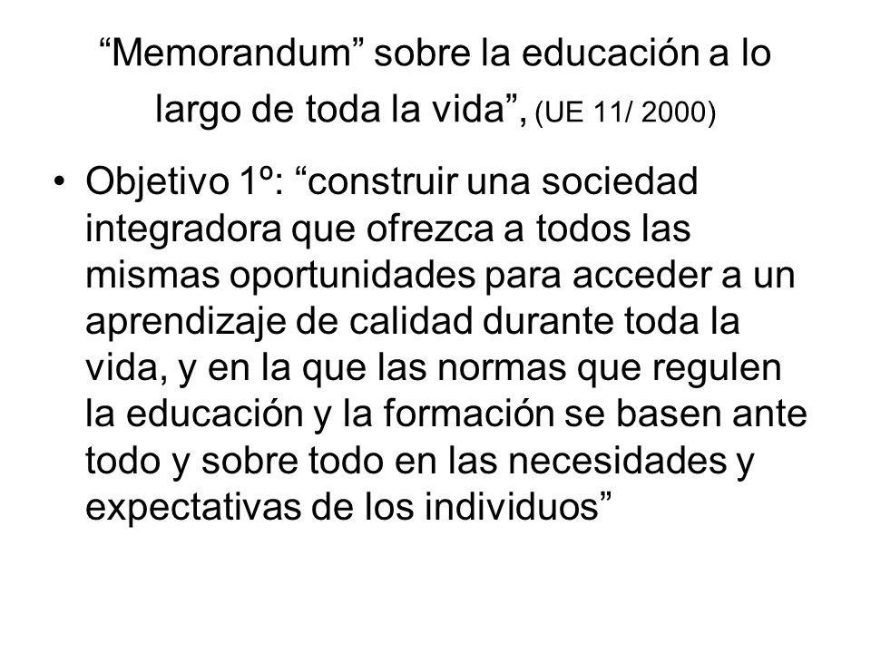 Memorandum sobre la educación a lo largo de toda la vida, (UE 11/ 2000) Objetivo 1º: construir una sociedad integradora que ofrezca a todos las mismas
