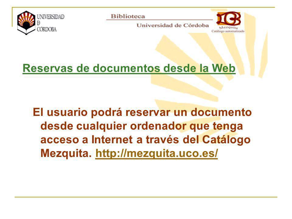 El usuario podrá reservar un documento desde cualquier ordenador que tenga acceso a Internet a través del Catálogo Mezquita.