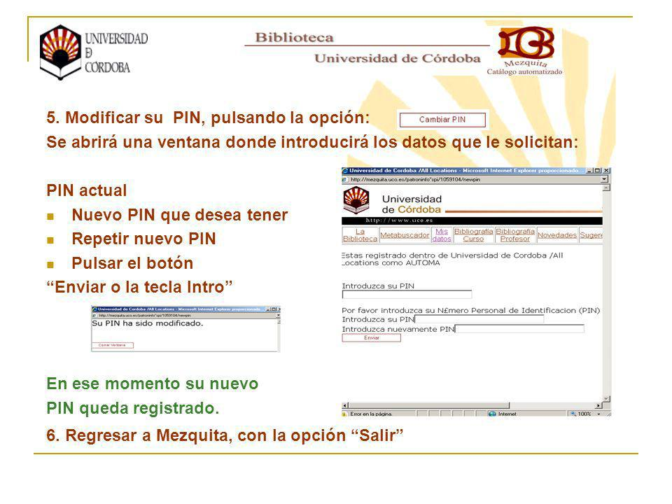 5. Modificar su PIN, pulsando la opción: Se abrirá una ventana donde introducirá los datos que le solicitan: PIN actual Nuevo PIN que desea tener Repe